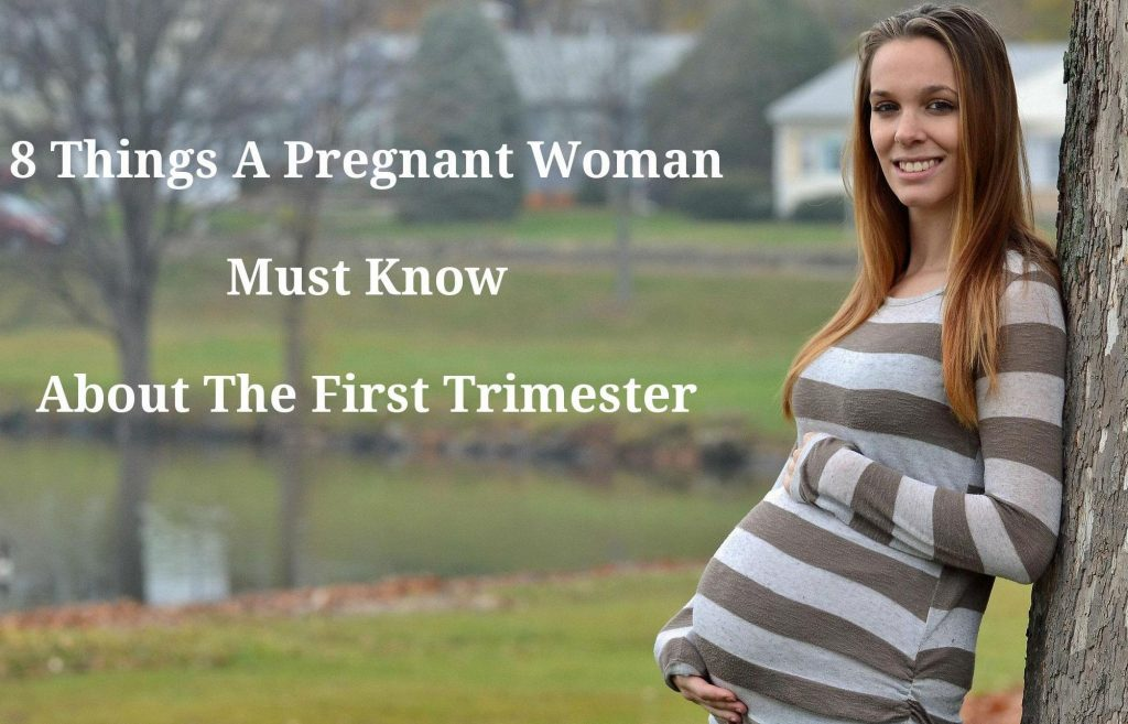 Things A Pregnant Woman Must Know About The First Trimester